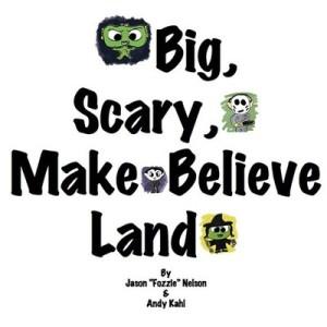 Big Scary Make Believe Land
