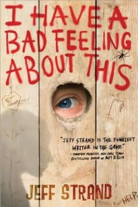 I-HAVE-A-BAD-FEELING-ABOUT-THIS-by-Jeff-Strand
