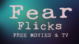 Fear Flicks, a Free Movie Streaming Service, Comes to ROKU