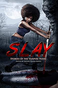Book Review: SLAY: STORIES OF THE VAMPIRE NOIRE