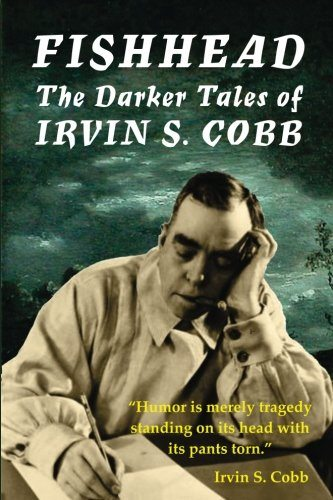 Fishhead: The Darker Tales of Irvin S. Cobb – Book Review