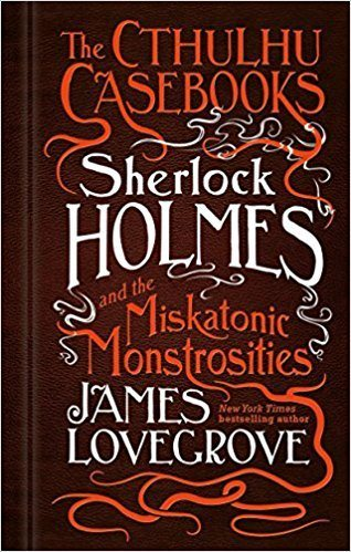 The Cthulhu Casebooks: Sherlock Holmes and the Miskatonic Monstrosities – Book Review